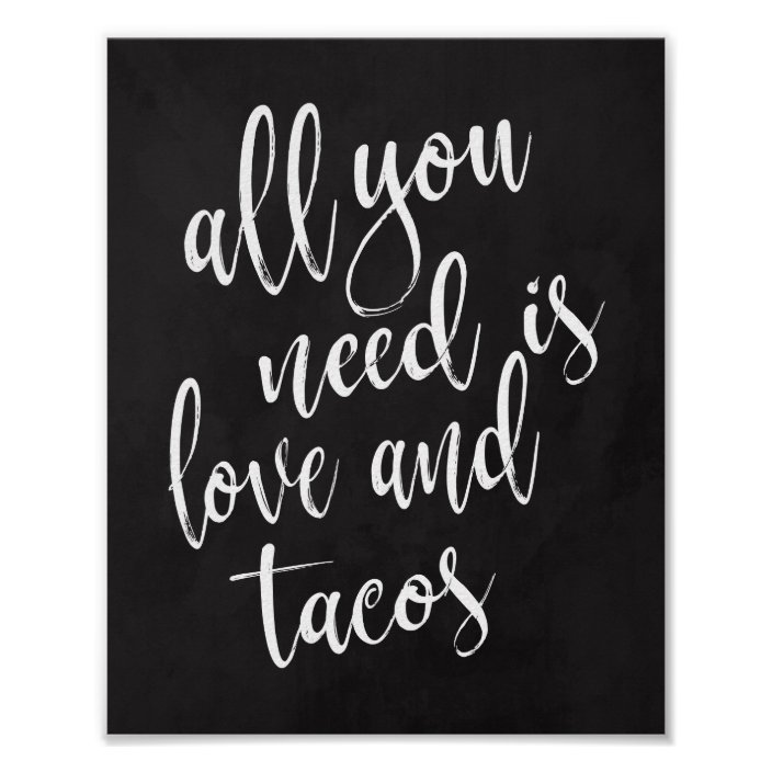 All You Need Is Love And Tacos 8x10 Chalboard Sign Zazzle Com