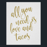 "All you need is love and tacos Gold 8x10 Sign<br><div class=""desc"">An elegant cutting edge wedding sign,  features the text &quot;All you need is love and tacos&quot; in a extroverted script font,  the glitter texture adds a festive and glamorous touch. The background color can personalized according to your needs and preferences,  please contact me if you have any special request.</div>"