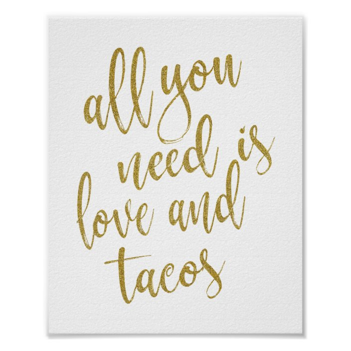 All You Need Is Love And Tacos Gold 8x10 Sign Zazzle Com