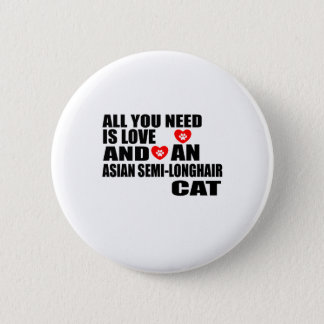 ALL YOU NEED IS LOVE ASIAN SEMI-LONGHAIR CAT DESIG PINBACK BUTTON