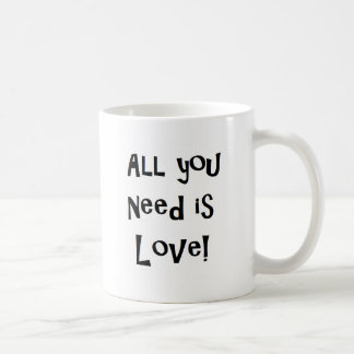 All you need IS love! Coffee Mug