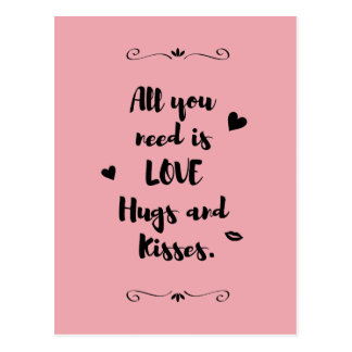 """""""All you need is LOVE Hugs and Kisses."""" Postcard"""