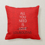 ALL YOU NEED IS LOVE-- LOUBOUTINS THROW PILLOWS