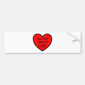 ALL YOU NEED IS LOVE - LOVE TO BE ME BUMPER STICKER