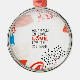 All You Need Is Love Metal Ornament