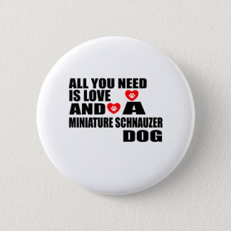 ALL YOU NEED IS LOVE MINIATURE SCHNAUZER DOGS DESI BUTTON