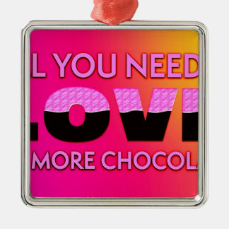 All you need is love or more chocolate metal ornament