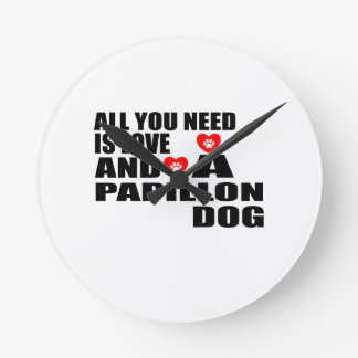 ALL YOU NEED IS LOVE PAPILLON DOGS DESIGNS ROUND CLOCK