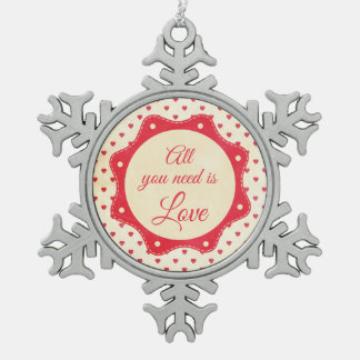 All you need is love snowflake pewter christmas ornament
