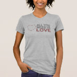all you need is love. t shirt