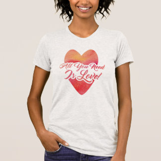 All You Need Is Love Watercolor Design T-Shirt