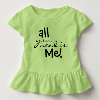 All You Need Is Me! Toddler T-shirt
