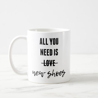All You Need Is New Shoes Mug