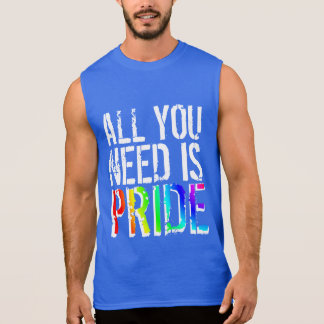All you Need is Pride Sleeveless Shirt