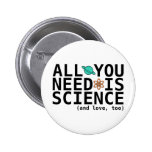 All You Need is Science (and love, too) Pinback Buttons