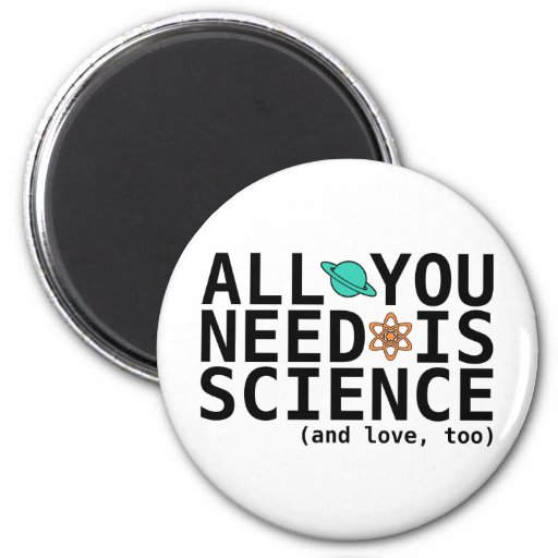 All You Need is Science (and love, too) Fridge Magnet