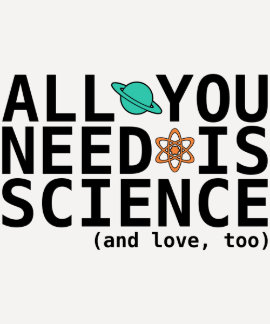 All You Need is Science (and love, too) Tee Shirts
