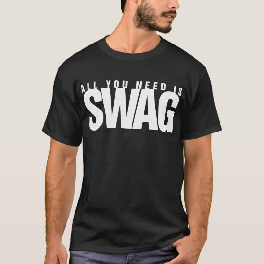 ALL YOU NEED IS SWAG (WHITE) T-Shirt