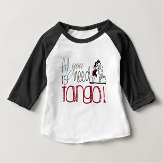 All you need is Tango quote Baby T-Shirt