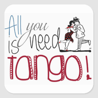 All you need is Tango quote Square Sticker