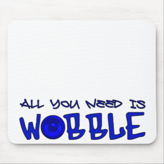All you need is Wobble DUBSTEP BASS Mouse Pad