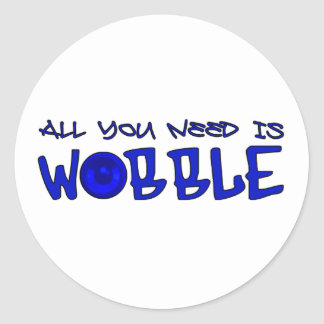 All you need is Wobble DUBSTEP BASS Classic Round Sticker