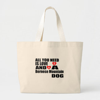 All You Need Love Bernese Mountain Dog Dogs Design Large Tote Bag