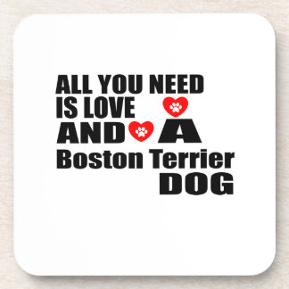 All You Need Love Boston Terrier Dogs Designs Drink Coaster