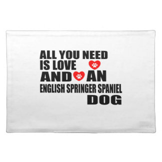 All You Need Love ENGLISH SPRINGER SPANIEL Dogs De Cloth Placemat
