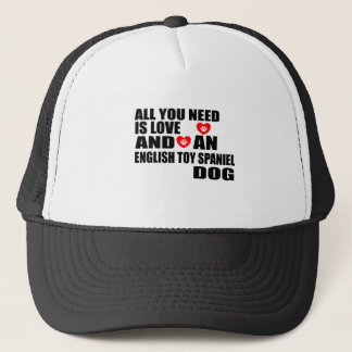 All You Need Love ENGLISH TOY SPANIEL Dogs Designs Trucker Hat