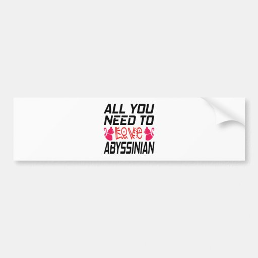 All You Need To Love Abyssinian Cat Bumper Stickers