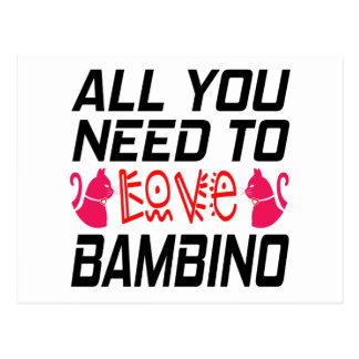 All You Need To Love Bambino Cat Postcard