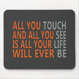 All You Touch & All You See Mouse Pad
