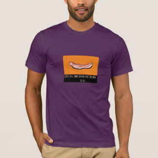 ALL YOUR BACON ARE BELONG TO US. T-Shirt