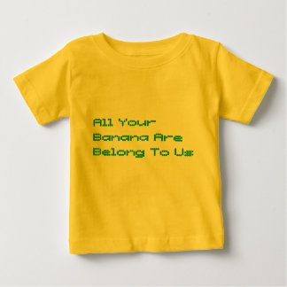 All Your Banana Are Belong To Us T Shirt