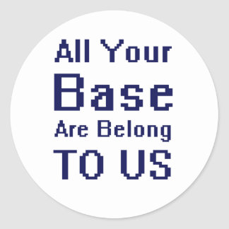All your Base are Belong to Us Classic Round Sticker