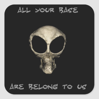 All your base are belong to us... square sticker