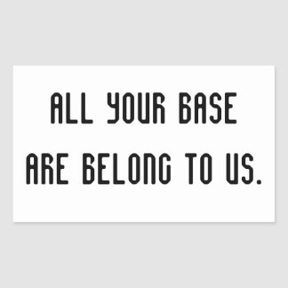 ALL YOUR BASE ARE BELONG TO US sticker. Rectangular Sticker