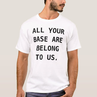 All your base are belong to us t-shirt. T-Shirt