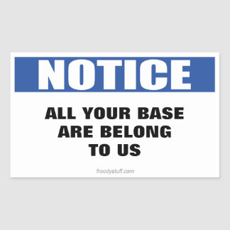 All Your Base Notice Sign Rectangle Stickers