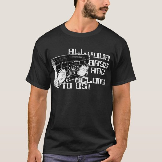 All Your Bass Are Belong to Us! T-Shirt