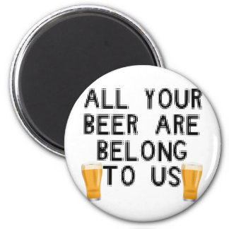 All Your Beer are Belong to Us 2 Inch Round Magnet