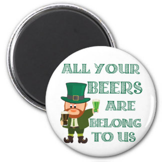 All your beers are belong to us 2 inch round magnet