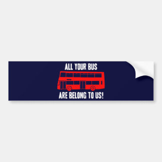All Your Bus Are Belong To Us Bumper Sticker