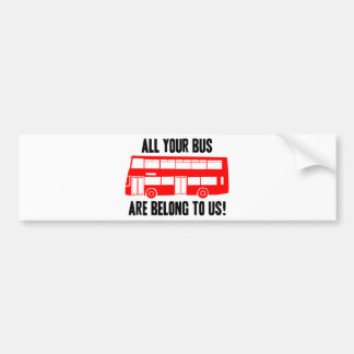 All Your Bus Are Belong To Us Car Bumper Sticker