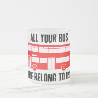 All Your Bus Are Belong To Us Frosted Glass Coffee Mug