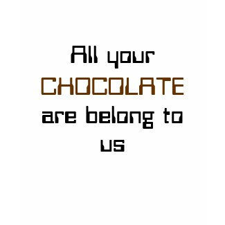 All Your Chocolate T-Shirt shirt