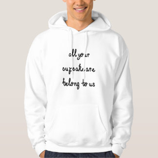 All Your Cupcake Are Belong To Us Black Text Hoodie