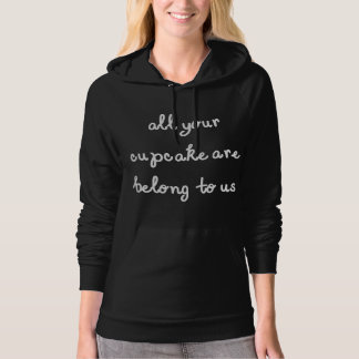 All Your Cupcake Are Belong To Us White Text Hoodie