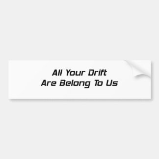 All Your Drift Are Belong To Us Bumper Sticker
